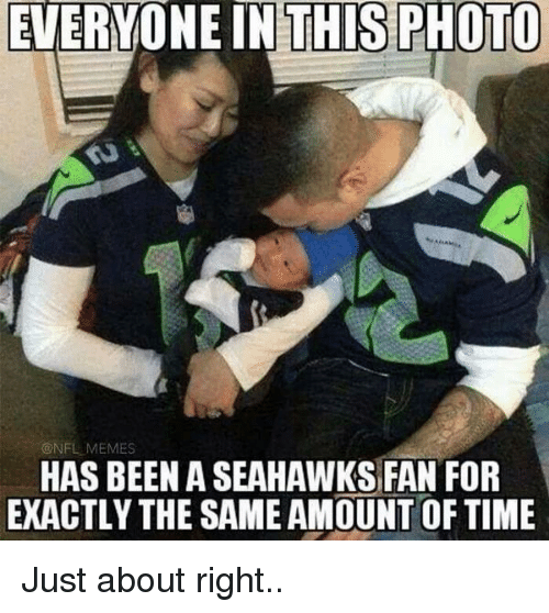 everyone in this photo nfl memes has beena seahawks fan 8304 everyone in this photo memes has beena seahawks fan for exactly