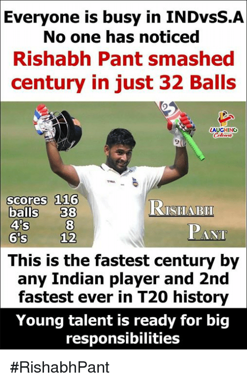 History, Indian, and Indianpeoplefacebook: Everyone  is busy in INDYSS.A  No one has noticed  Rishabh Pant smashed  century in just 32 Balls  AUGHING  scores 116  balls 38  RTSHABR  PANT  This is the fastest century by  any Indian player and 2nd  fastest ever in T20 history  Young talent is ready for big  responsibilities #RishabhPant