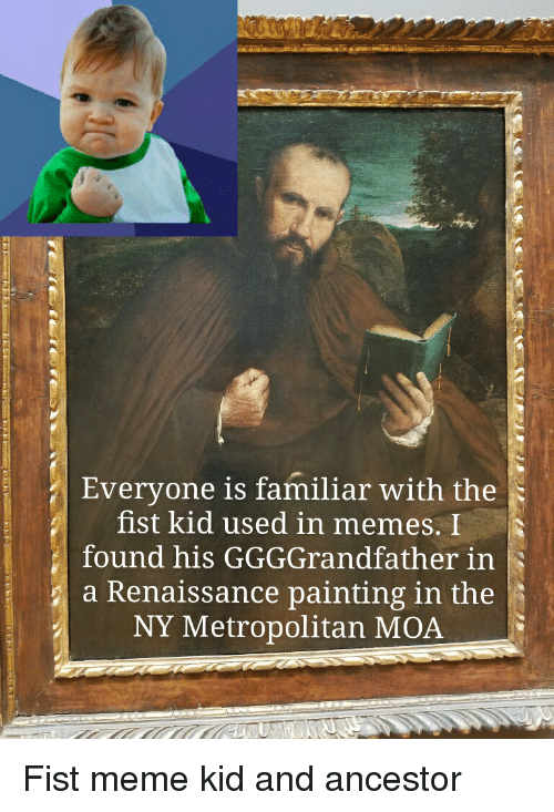 Funny, Meme, and Memes: Everyone is familiar with the  fist kid used in memes. I  found his GGGGrandfather in  a Renaissance painting in the  NY Metropolitan MOA Fist meme kid and ancestor