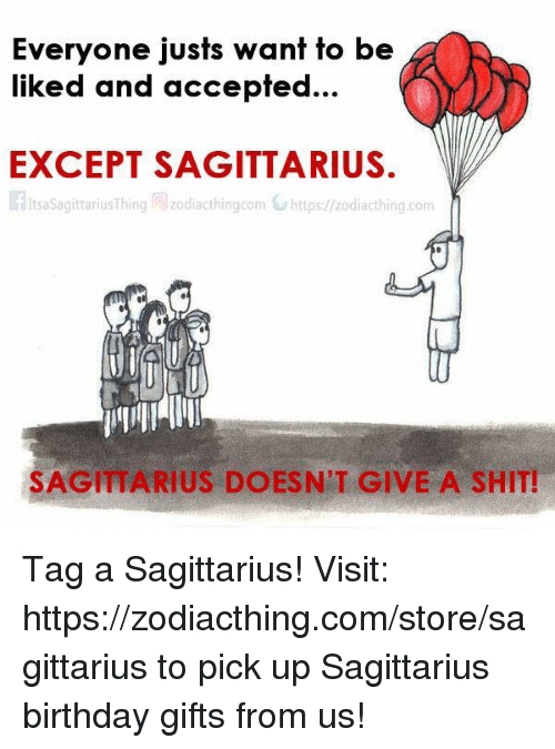 Birthday, Shit, and Sagittarius: Everyone justs want to be  liked and accepted...  EXCEPT SAGITTARIUS.  EltsaSagitta riusThing zodiacthingcom https: zodiacthing.com  SAGITTARIUS DOESN'T GIVE A SHIT! Tag a Sagittarius! Visit: https://zodiacthing.com/store/sagittarius to pick up Sagittarius birthday gifts from us!