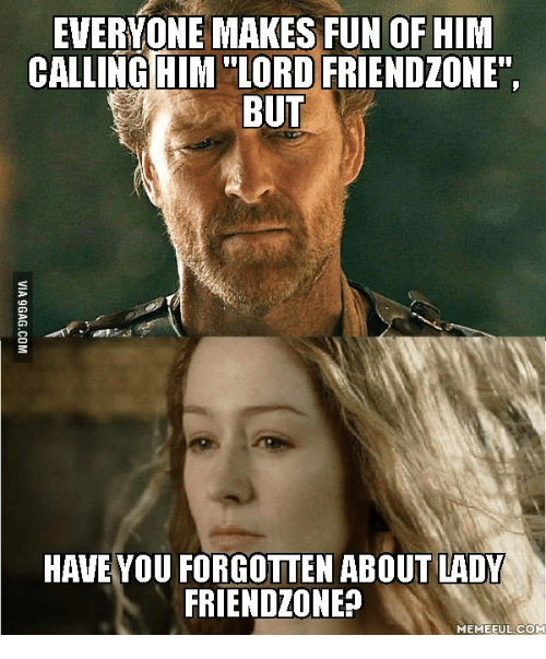 EVERYONE MAKES FUN OF HIM CALLING HIM LORD FRIENDZONET BUT HAVE YOU