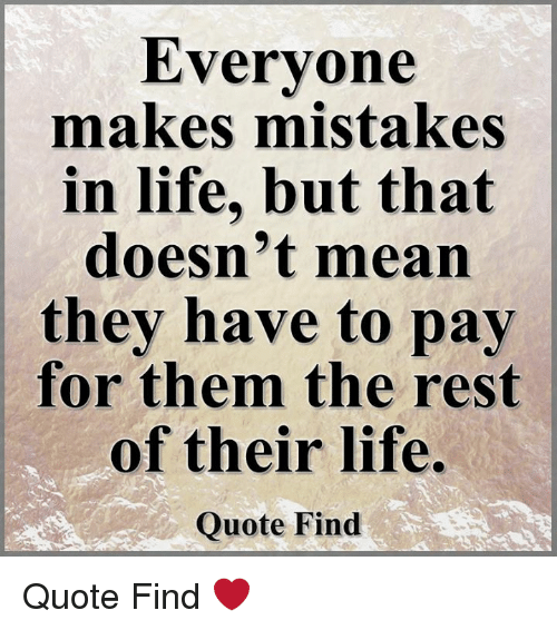 Everyone Makes Mistakes In Life But That Doesn't Mean They Have To Interesting Real Life Quote