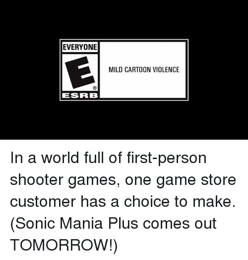 Dank, Cartoon, and Game: EVERYONE  MILD CARTOON VIOLENCE  ESRB In a world full of first-person shooter games, one game store customer has a choice to make.  (Sonic Mania Plus comes out TOMORROW!)