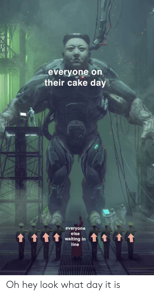 Funny, Cake, and Waiting...: everyone on  their cake day  everyone  else  waiting in  line Oh hey look what day it is