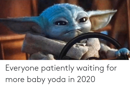 Everyone Patiently Waiting For More Baby Yoda In 2020 Star Wars Meme On Me Me