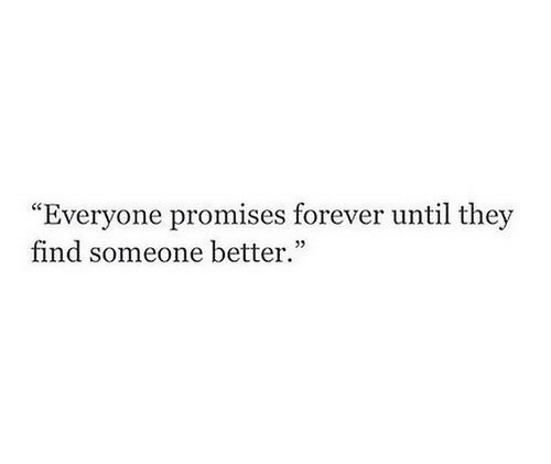 "Forever, They, and Find: ""Everyone promises forever until they  find someone better.""  05"