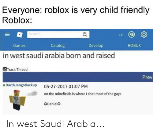 Everyone Roblox Is Very Child Friendly Roblox Search Catalog Develop Games Robux In West Saudi Arabia Born And Raised Track Thread Previ O Darthjangobackup 05 27 2017 0107 Pm On The Minefields Is Where