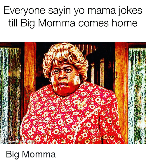 EVeryone Sayin Yo Mama Jokes Till Big Momma Comes Home With | Reddit