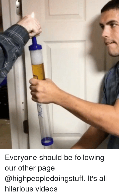 Memes, Videos, and Hilarious: Everyone should be following our other page @highpeopledoingstuff. It's all hilarious videos