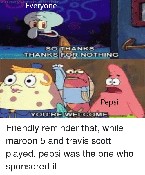 Everyone SOTHANKS THANKS FOR NOTHING Pepsi YOUREWELCOME