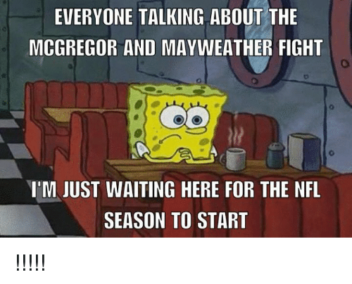 Mayweather, Nfl, and Mayweather Fight: EVERYONE TALKING ABOUT THE  MCGREGOR AND MAYWEATHER FIGHT  I'M JUST WAITING HERE FOR THE NFL  SEASON TO START !!!!!