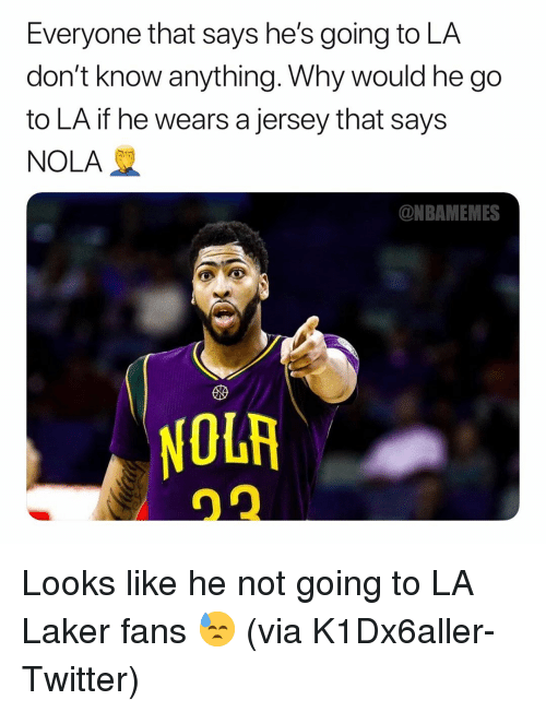 Basketball, Nba, and Sports: Everyone that says he's going to LA  don't know anything. Why would he go  to LA if he wears a jersey that says  NOLA  ONBAMEMES  10研 Looks like he not going to LA Laker fans 😓 (via K1Dx6aller-Twitter)