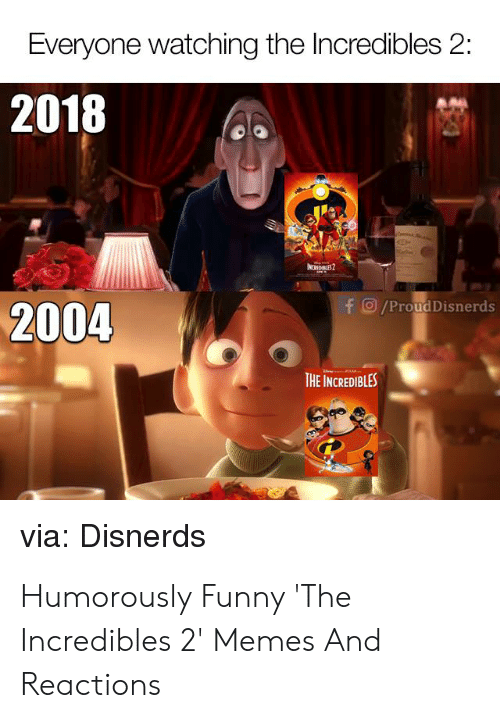 Funny, Memes, and The Incredibles: Everyone watching the Incredibles 2:  2018  f/ProudDisnerds  2004  THE INCREDIBLES  via: Disnerds Humorously Funny 'The Incredibles 2' Memes And Reactions