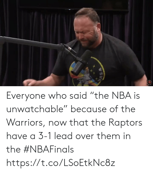 "Nba, Sports, and Warriors: Everyone who said ""the NBA is unwatchable"" because of the Warriors, now that the Raptors have a 3-1 lead over them in the #NBAFinals https://t.co/LSoEtkNc8z"