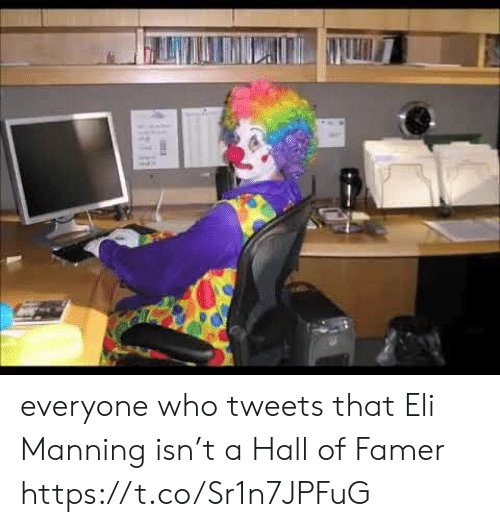 Eli Manning, Nfl, and Who: everyone who tweets that Eli Manning isn't a Hall of Famer https://t.co/Sr1n7JPFuG