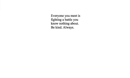 Fighting, You, and You Know Nothing: Everyone you meet is  fighting a battle you  know nothing about  Be kind. Always.