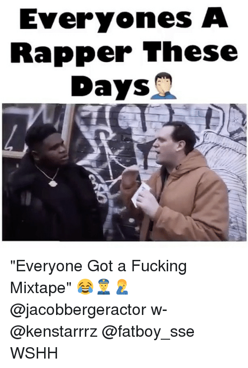 "Fucking, Memes, and Wshh: Everyones A  Rapper These  Days ""Everyone Got a Fucking Mixtape"" 😂👮🤦‍♂️ @jacobbergeractor w- @kenstarrrz @fatboy_sse WSHH"