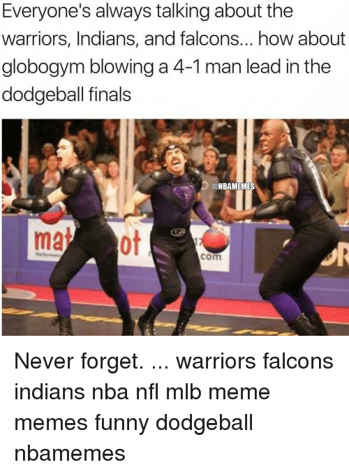 everyones always talking about the warriors indians and falcons how 14543170 ✅ 25 best memes about funny dodgeball funny dodgeball memes,Dodgeball Memes