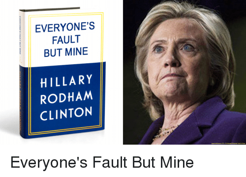 https://pics.me.me/everyones-fault-but-mine-hillary-rodham-clinton-support-magameme-btc-27587653.png