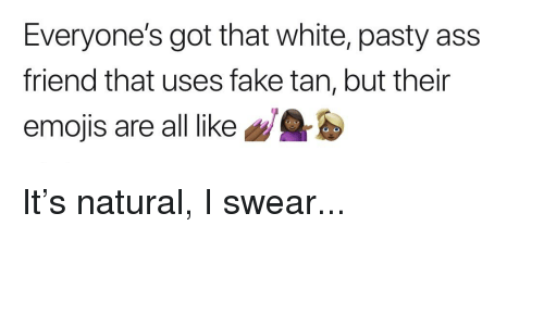 Ass, Fake, and Funny: Everyone's got that white, pasty ass  friend that uses fake tan, but their  mojis are all like