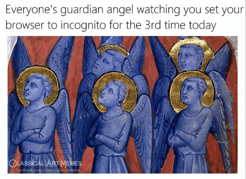 Facebook, Memes, and Angel: Everyone's guardian angel watching you set your  browser to incognito for the 3rd time today  CLASSICALART MEMES  facebook.com/classicalartmemes