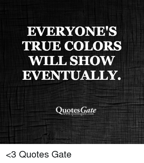 Everyones True Colors Eventually Quotes Gate Wwwquotesgatecom 3