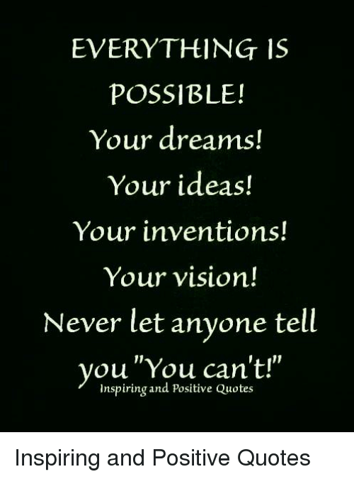 Quotes About Vision | Everything 1s Possible Your Dreams Your Ideas Your Inventions