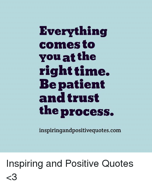 Everything Comes To You At The Right Time Patient And Trust The