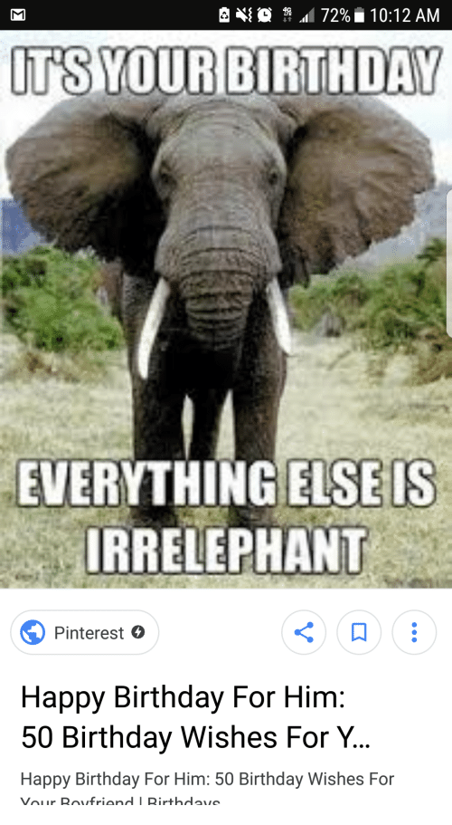 Birthday Pinterest And Happy EVERYTHING ELSEIS IRRELEPHANT For Him Save Meme