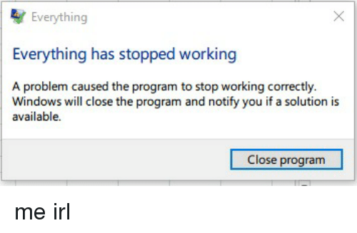 Windows, Programming, and Irl: Everything Everything has stopped working A  problem caused the