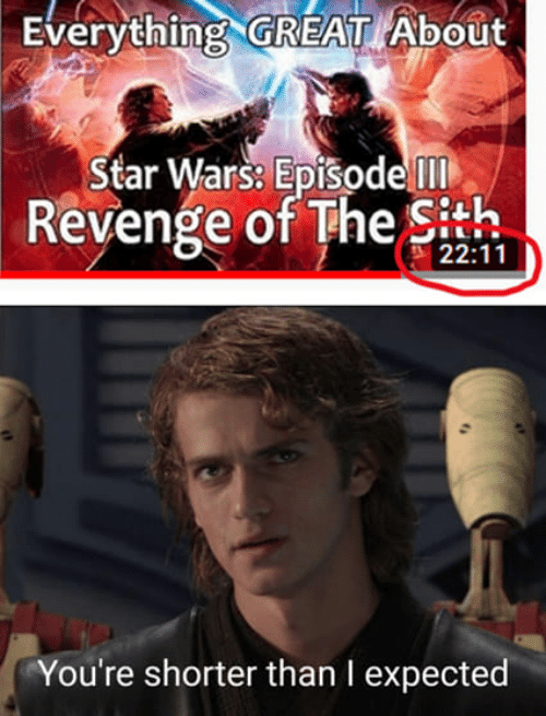 Everything Great About Star Wars Episode Revenge Of The Sith 2211 You Re Shorter Than I Expected Revenge Meme On Me Me