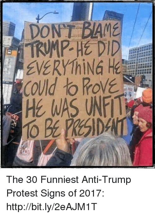 Memes, Protest, and Http: EVERYThiNG H  Could to RovE  HE WAS UNFIT The 30 Funniest Anti-Trump Protest Signs of 2017: http://bit.ly/2eAJM1T