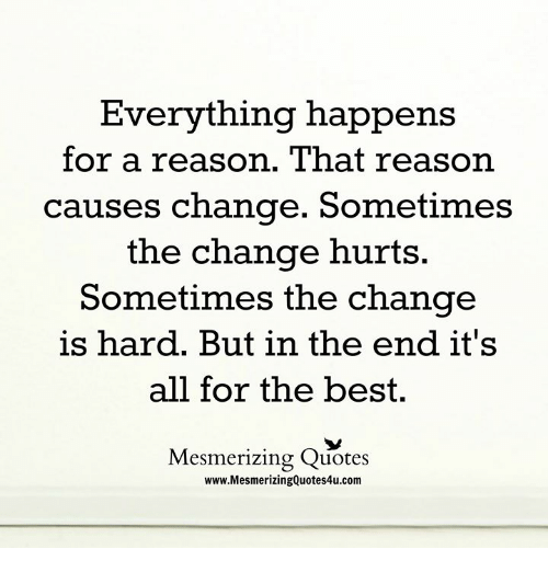 Everything Happens For A Reason That Reason Causes Change Sometimes Adorable Everything Happens For A Reason Quotes
