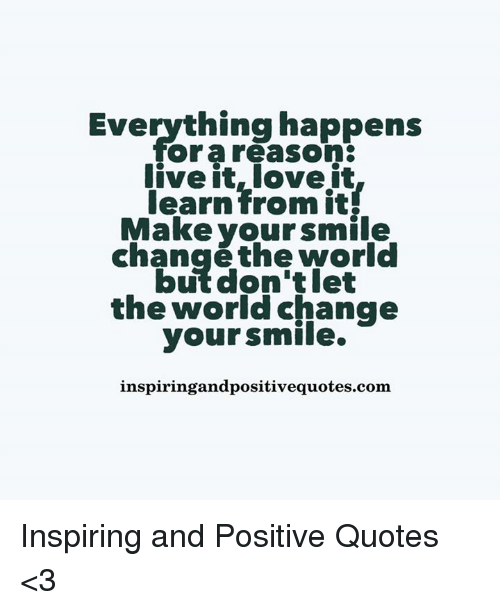 Everything Happens For A Reason Live It Love It Learn From It Make