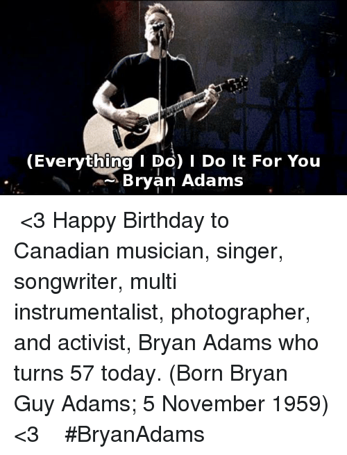 everything i do i do it for you bryan adams 6057770 everything i do i do it for you bryan adams ♪♫ \u003c3 happy birthday,Everything I Do I Do It For You Meme