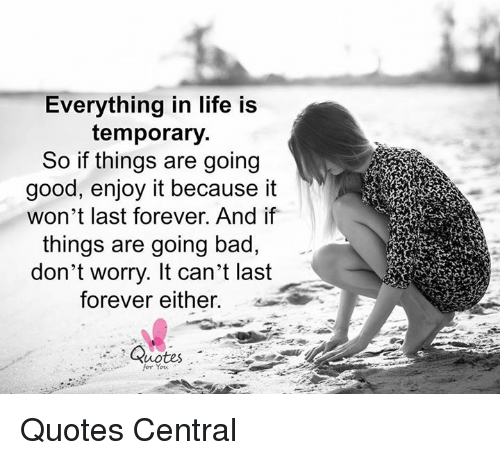 Everything In Life Is Temporary So If Things Are Going Good Enjoy It