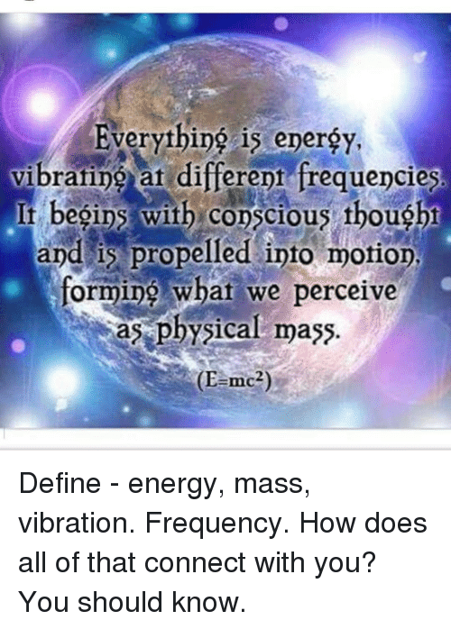 Everything Is Energy Vibrating at Different Frequencies It