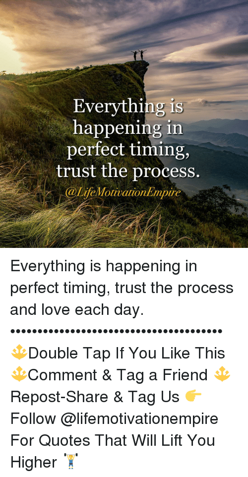 Everything Is Happening In Perfect Timing Trust The Process
