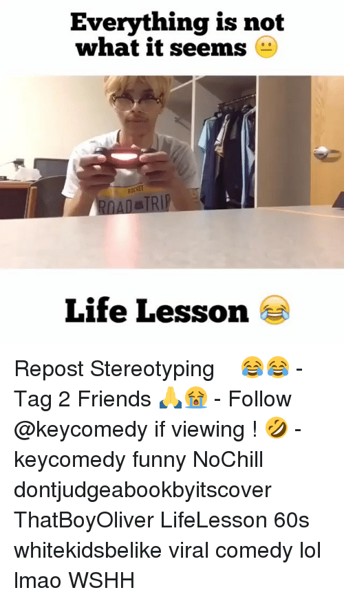 Memes, 🤖, and 60s: Everything is not  what it seems  RODET  Life Lesson Repost ・・・Stereotyping 😂😂 - Tag 2 Friends 🙏😭 - Follow @keycomedy if viewing ! 🤣 - keycomedy funny NoChill dontjudgeabookbyitscover ThatBoyOliver LifeLesson 60s whitekidsbelike viral comedy lol lmao WSHH