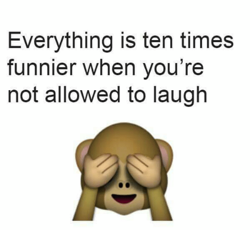 Funny and Time: Everything is ten times  funnier when you're  not allowed to laugh