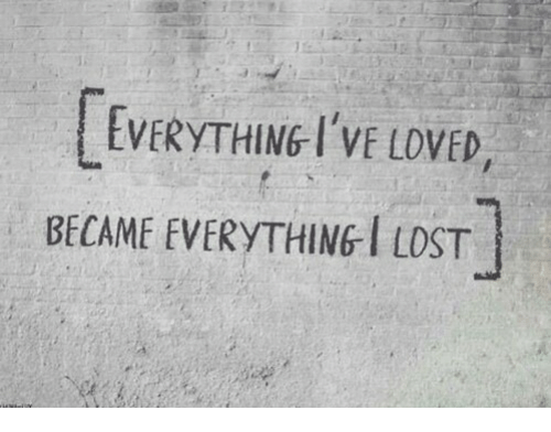Lost, Everything, and Loved: EVERYTHING I'VE LOVED,  BECAME EVERYTHING I LOST