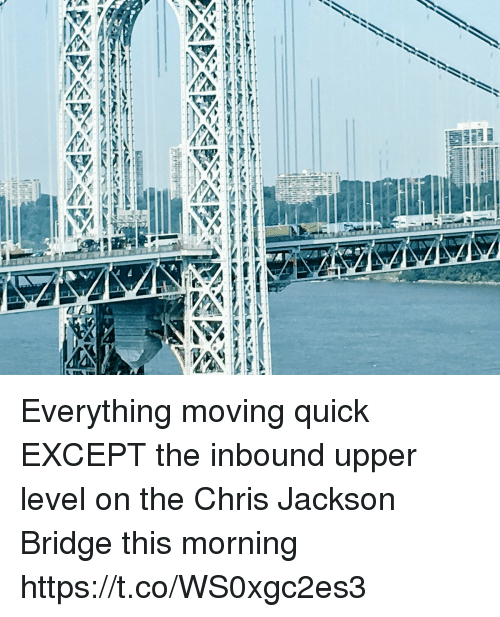 Memes, 🤖, and Bridge: Everything moving quick EXCEPT the inbound upper level on the Chris Jackson Bridge this morning https://t.co/WS0xgc2es3
