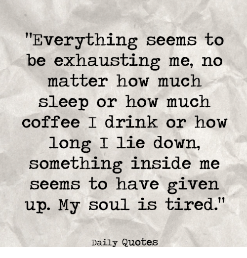 Everything Seems to Be Exhausting Me No Matter How Much ...