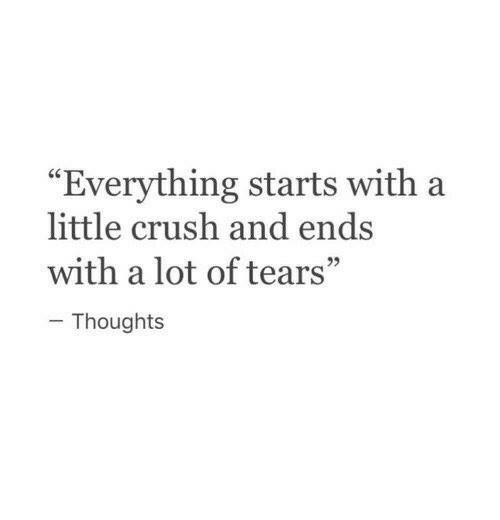 """Crush, Tears, and Everything: """"Everything starts with a  little crush and ends  with a lot of tears""""  92  Thoughts"""