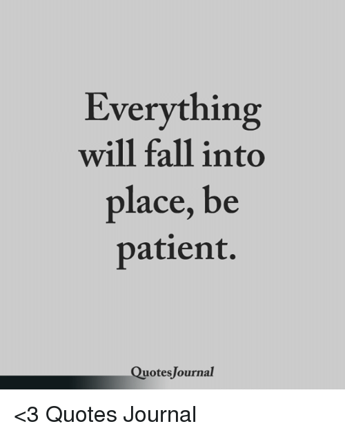 Everything Will Fall Into Place Be Patient Uotes Lournal 3 Quotes