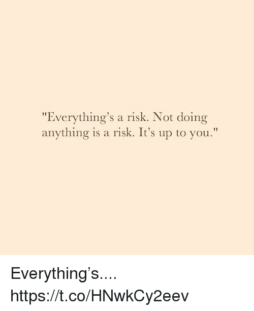 "Memes, 🤖, and You: ""Everything's a risk. Not doing  anything is a risk. It's up to you."" Everything's.... https://t.co/HNwkCy2eev"