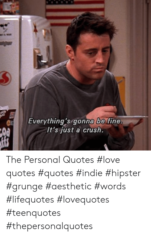 everything s gonna be fine it s just a crush the personal quotes