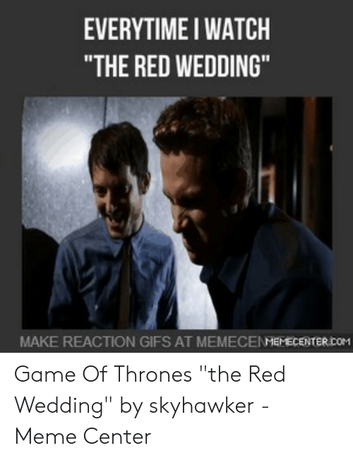 Red Wedding Reaction.Everytime I Watch The Red Wedding Make Reaction Gifs At