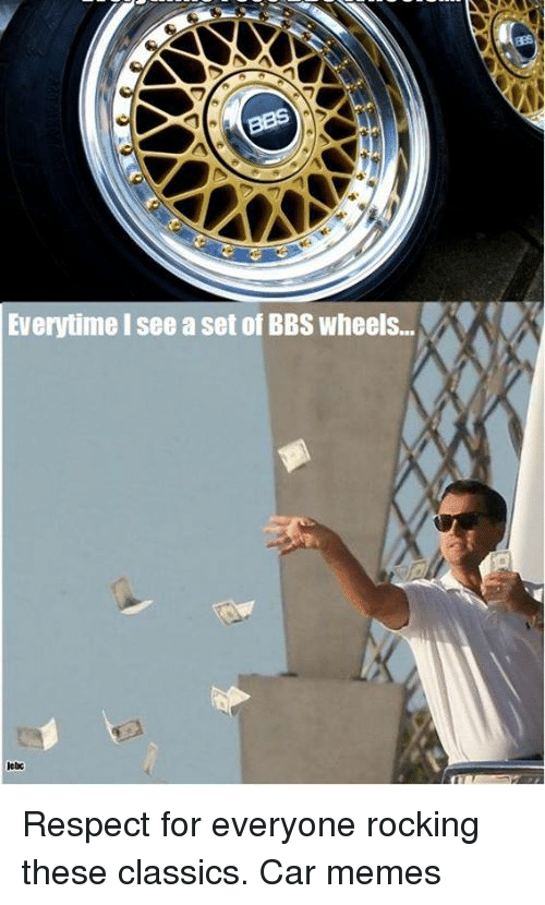Everytime Isee a Set of BBS Wheels Respect for Everyone