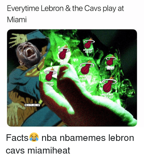 Basketball, Cavs, and Facts: Everytime Lebron & the Cavs play at  Miami  MI  MIAMI  NBAMEMES Facts😂 nba nbamemes lebron cavs miamiheat